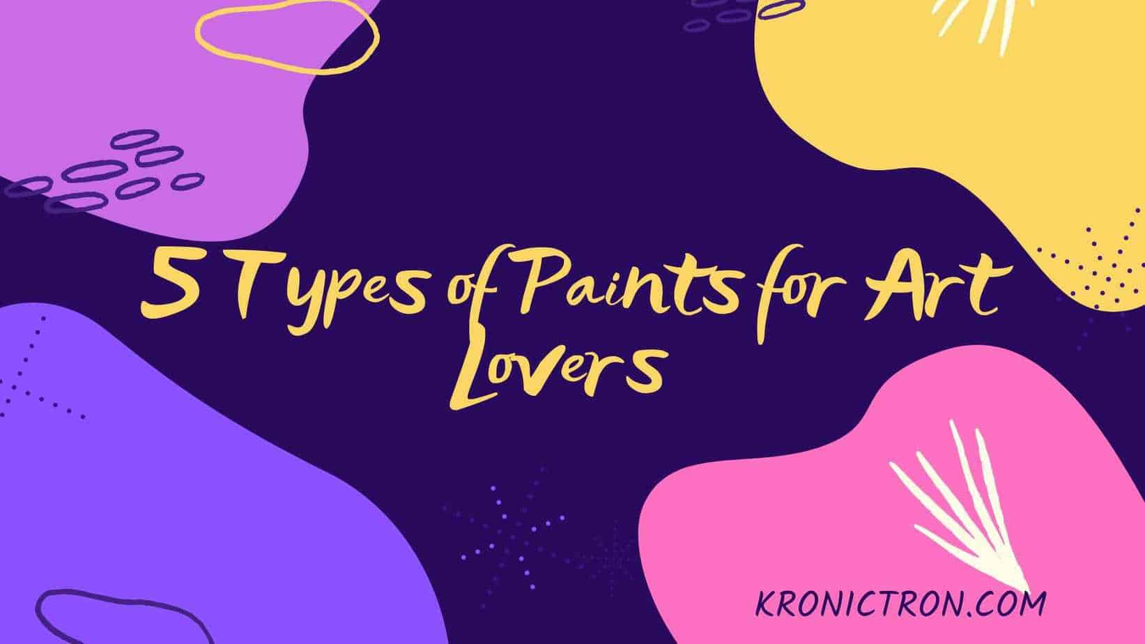 5 Types of Paints for Art Lovers