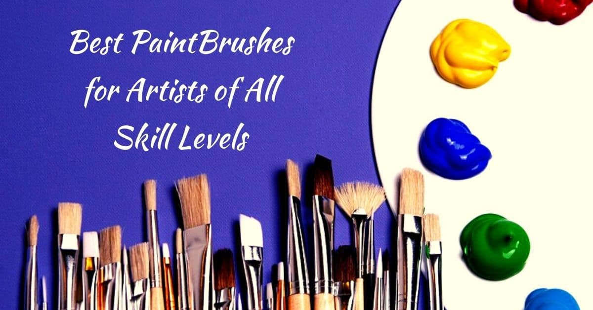 Best Paint Brushes for Artists of All Skill Levels