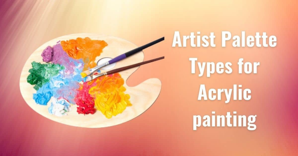 Artist Palette Types for Acrylic painting
